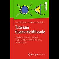 Tutorium Quantenfeldtheorie: Was Sie schon immer über QFT wissen wollten, aber bisher nicht zu fragen wagten