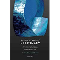 Europe's Crisis of Legitimacy: Governing by Rules and Ruling by Numbers in the Eurozone