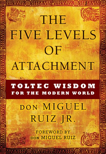 (The Five Levels of Attachment: Toltec Wisdom for the Modern World)