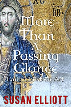 More Than a Passing Glance: Early Christian Art by [Elliott, Susan]