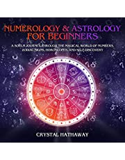 Numerology and Astrology for Beginners: A Soul's Journey Through the Magical World of Numbers, Zodiac Signs, Horoscopes and Self-Discovery