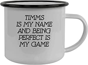 Timms Is My Name And Being Perfect Is My Game - Stainless Steel 12oz Camping Mug, Black