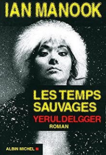 Les temps sauvages : roman [Yeruldelgger], Manook, Ian