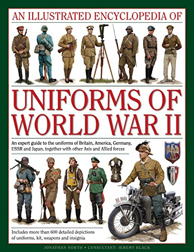 An Illustrated Encyclopedia Of Uniforms Of World War Ii  An Expert Guide To The Uniforms Of Britain  America  Germany  Ussr And Japan  Together With Other Axis And Allied Forces
