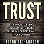 Trust: Trust Yourself and Trust Others: Simple 10-Step Guidelines | Joann Richardson