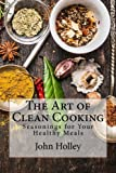 img - for The Art of Clean Cooking: Seasonings for Your Healthy Meals book / textbook / text book