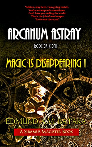Book: ARCANUM ASTRAY - The Remarkable Adventures of Master Professor Lucius k. Henry, S.M.* - Book One - MAGIC IS DISAPPEARING! by Edmund A. M. Batara