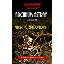 ARCANUM ASTRAY: A Summus Magister Book: Book One - MAGIC IS DISAPPEARING!
