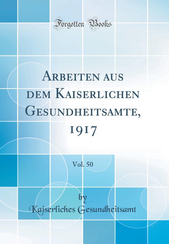 Download Arbeiten aus dem Kaiserlichen Gesundheitsamte, 1917, Vol. 50 (Classic Reprint) (German Edition) pdf epub