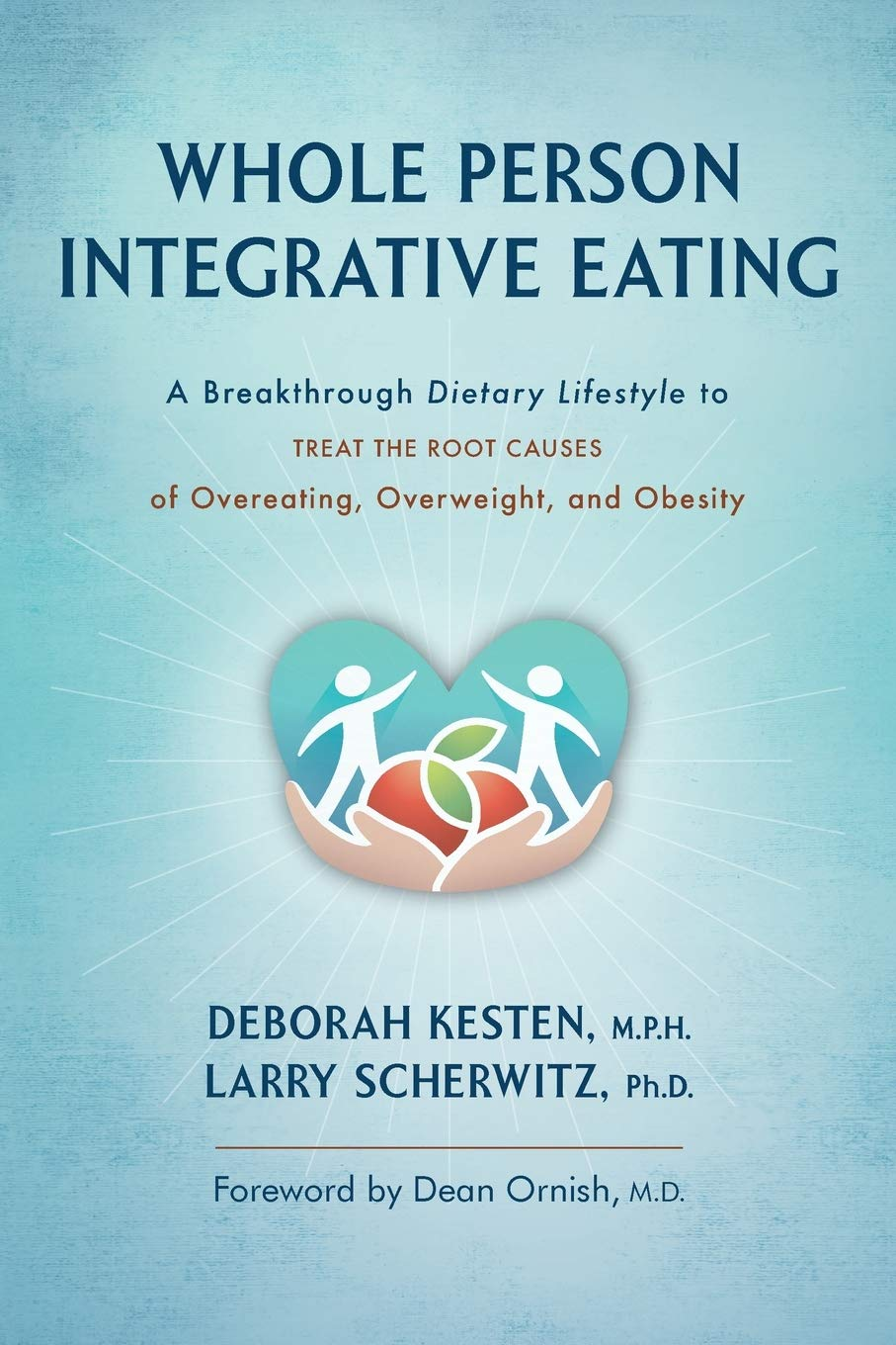 Whole Person Integrative Eating A Breakthrough Dietary Lifestyle To Treat The Root Causes Of Overeating Overweight And Obesity Kesten Deborah Scherwitz Larry Ornish Dean 9781887043540 Amazon Com Books