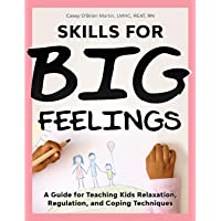 Skills for Big Feelings: A Guide for Teaching Kids Relaxation, Regulation, and Coping Techniques