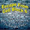 Escape from Cell Block Six