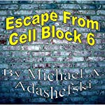 Escape from Cell Block Six | Michael Adashefski
