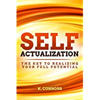 Self Actualization: The Key to Realizing Your Full Potential