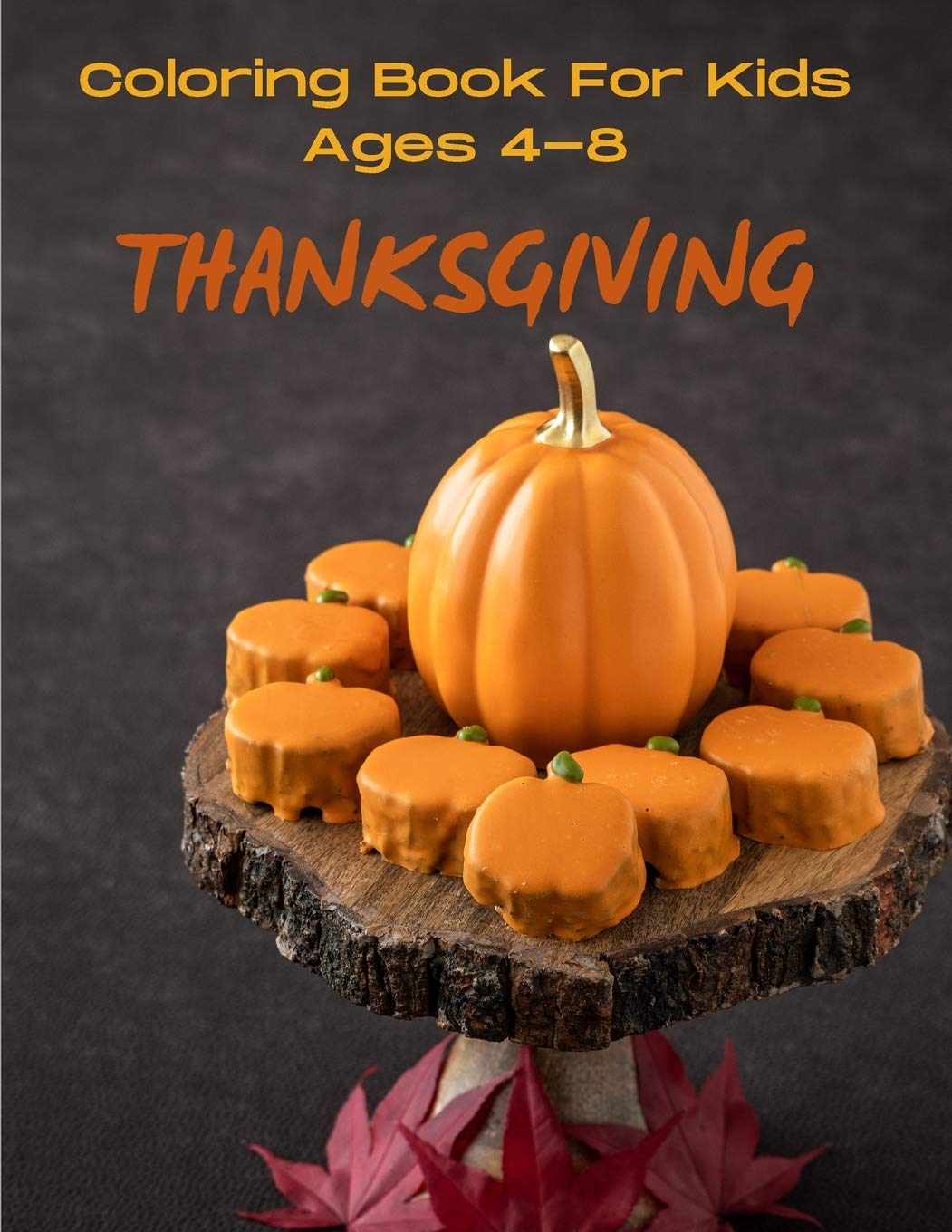 Thanksgiving Coloring Book For Kids Ages 4 8 Coloring Pages Word Puzzles Sudoku Tic Tac Toe And More Toddlers Thanksgiving Books Coloring As Emy Edition 9798550643457 Amazon Com Books