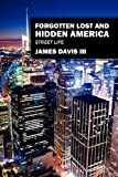 Forgotten Lost and Hidden Americ, James Davis Iii, 1432786377