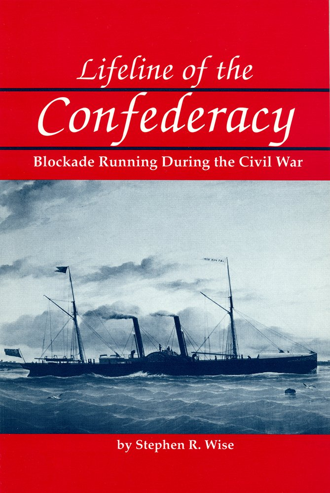 Lifeline of the Confederacy: Blockade Running during the Civil War (Studies in Maritime History), Wise, Stephen R.