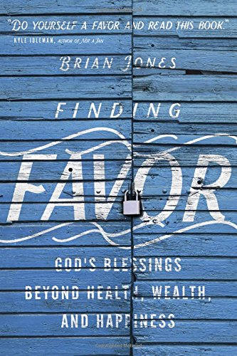 Jones Zip - Finding Favor: God's Blessings Beyond Health, Wealth, and Happiness
