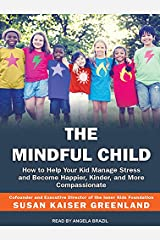 The Mindful Child: How to Help Your Kid Manage Stress and Become Happier, Kinder, and More Compassionate MP3 CD
