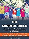 img - for The Mindful Child: How to Help Your Kid Manage Stress and Become Happier, Kinder, and More Compassionate book / textbook / text book