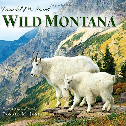 Winner! 2019 IBPA Benjamin Franklin Silver Award, Best Coffee Table Book! Wild Montana, featuring award-winning wildlife photographer Donald M. Jones, beautifully showcases wild creatures of his home state. Whether on two wings or four feet, none are...
