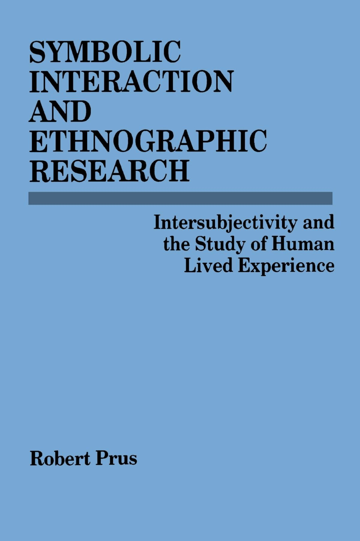 Symbolic Interaction And Ethnographic Research Intersubjectivity