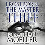 Frostborn: The Master Thief: Frostborn, Book 4 | Jonathan Moeller