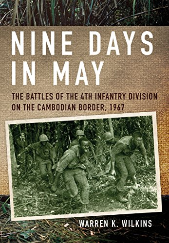 Nine Days in May: The Battles of the 4th Infantry Division on the Cambodian Border, 1967 (4th Infantry Division Vietnam)