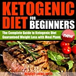 Ketogenic Diet for Beginners: Guide Book to Using the Ketogenic Diet for Guaranteed Weight Loss | Healthy Living Diets