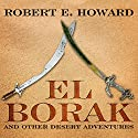 El Borak and Other Desert Adventures Audiobook by Robert E. Howard Narrated by Michael McConnohie
