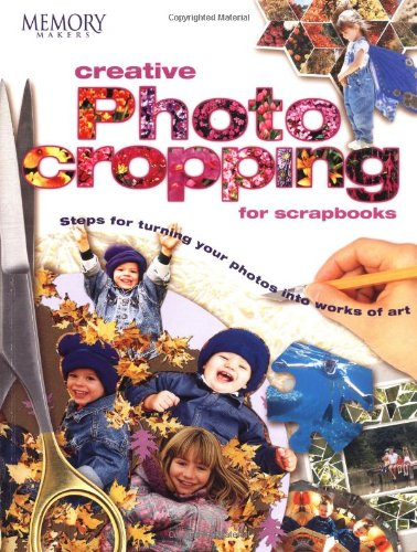 (Creative Photo Cropping for Scrapbooks (Memory Makers))
