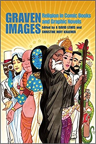 graven images religion in comic books graphic novels a david