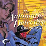 The Automatic Detective | A. Lee Martinez