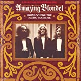 Going Where The Music Takes Me [2 Cds+DVD] by Amazing Blondel (2005-10-04)