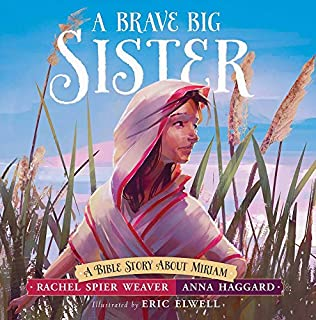 Book Cover: A Brave Big Sister: A Bible Story About Miriam