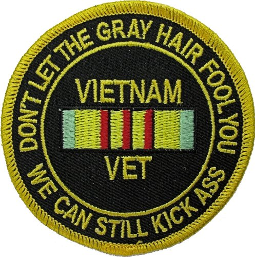 Vietnam Vet Patch - Don't Let Gray Hair Fool You - Military Vet Patch