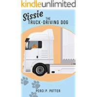 Sissie, the Truck-Driving Dog: - A funny illustrated action and adventure book for children and parents - Ages 3-8