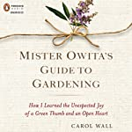Mister Owita's Guide to Gardening: How I Learned the Unexpected Joy of a Green Thumb and an Open Heart | Carol Wall