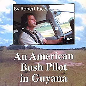 An American Bush Pilot in Guyana Audiobook