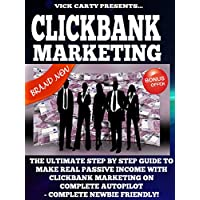 Clickbank Marketing: The Ultimate Step By Step Guide To Make Real Passive Income With Clickbank Marketing On Complete Autopilot (Clickbank, Clickbank Affiliate Marketing, Clickbank Marketing Book 1)