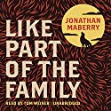 Like Part of the Family Audiobook by Jonathan Maberry Narrated by Tom Weiner