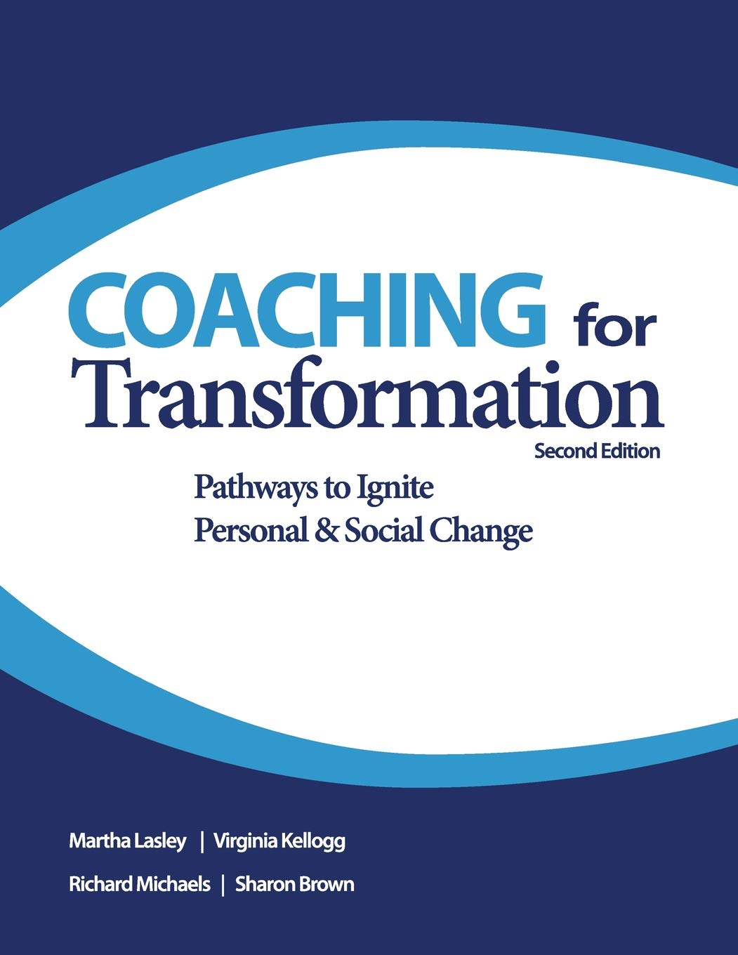 Coaching for Transformation: Pathways to Ignite Personal & Social Change:  Martha Lasley, Virginia Kellogg, Richard Michaels, Sharon Brown:  9780974200040: ...