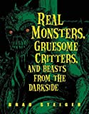 Real Monsters, Gruesome Critters, and Beasts from the Darkside, Brad Steiger, 1578592208