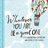 Whatever You Are, Be a Good One: 100 Inspirational Quotations Hand-Lettered by Lisa Congdon (Motivational Books, Books of Quotations, Milestone Gift Books)