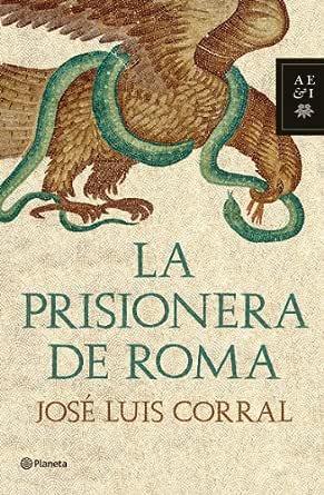 La prisionera de Roma eBook: Corral, José Luis: Amazon.es: Tienda ...