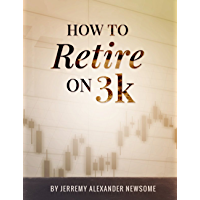 How to Retire on 3k:  A Definitive Guide on How to Grow a Modest Investment into a Comfortable Retirement.