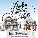 Rocky Mountain Angels: The Rocky Mountain Series Book 1 | Jodi Bowersox