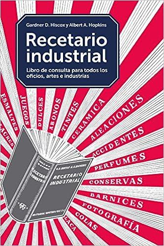 Recetario industrial, Para el laboratorio, el taller, la fábrica y el hogar GGDIY: Amazon.es: G.D Hiscox: Libros