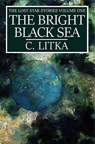 The Bright Black Sea: The Lost Star Stories Volume One
