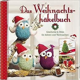 Das Weihnachtshäkelbuch Geschenke Deko Für Advent Und Weihnachten